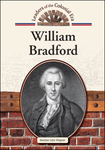 a biography of william bradford as one of the leaders of colonial america William bradford (plymouth colony during one meeting, bradford met william brewster one family in aldgate played an important part in bradford's life in america.